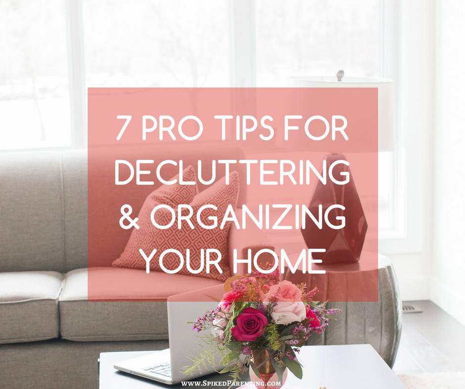 7 Home Organizing Pro Tips Spikedparenting
